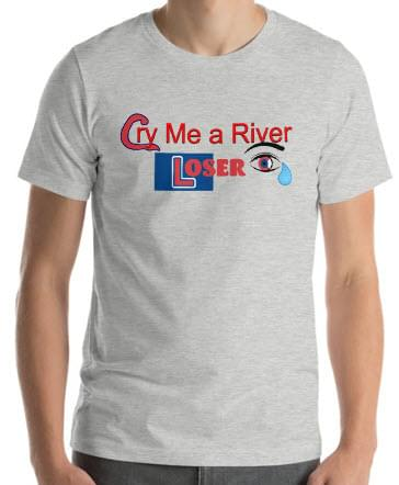 Cry Me a River, Loser Shirts Now AVAILABLE!